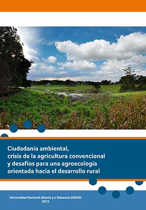 Ciudadanía ambiental, crisis de la agricultura convencional y desafío para una  agroecología orientada hacía el desarrollo rural