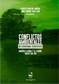 Conflictos ambientales en ecosistemas estratégicos. América latina y el Caribe. Siglos XIX -XXI