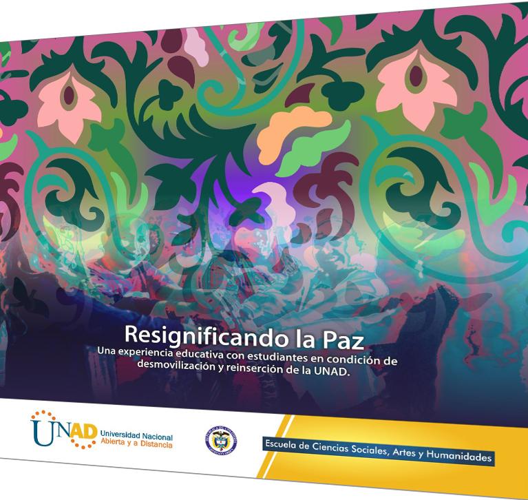 Resignificando la Paz: Una experiencia educativa con estudiantes en condiciones de desmovilización y reinserción de la UNAD