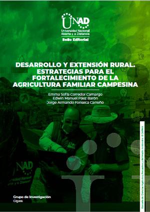 Desarrollo y extensión rural. Estrategias para el fortalecimiento de la agricultura familiar campesina