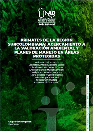 Primates de la región surcolombiana: acercamiento a la valoración ambiental y planes de manejo en áreas protegidas