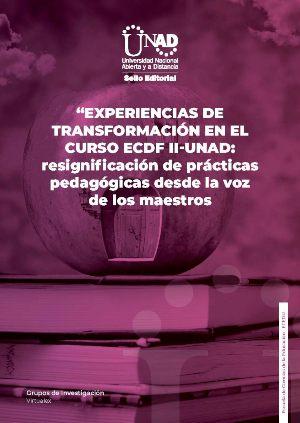 Experiencias de transformación en el curso ECDF II-UNAD: resignificación de prácticas pedagógicas desde la voz de los maestros