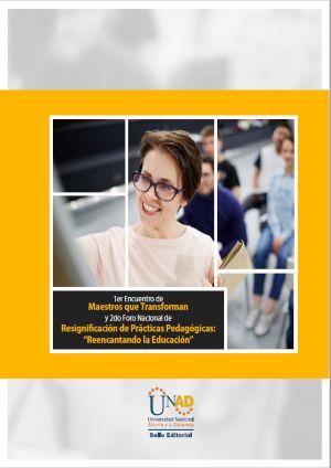 Encuentro de Maestros que transforman y Foro nacional de Resignificación de prácticas Pedagógicas