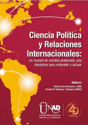 Ciencia Política y Relaciones Internacionales: un mundo en cambio acelerado, una disciplina para entender y actuar