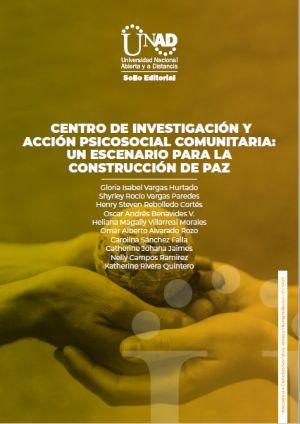Centro de investigación y acción psicosocial comunitaria: Un escenario para la construcción de paz